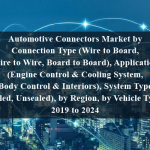 Automotive Connectors Market by Connection Type (Wire to Board, Wire to Wire, Board to Board), Application (Engine Control & Cooling System, Body Control & Interiors), System Type (Sealed, Unsealed), by Region, by Vehicle Type - 2019 to 2024
